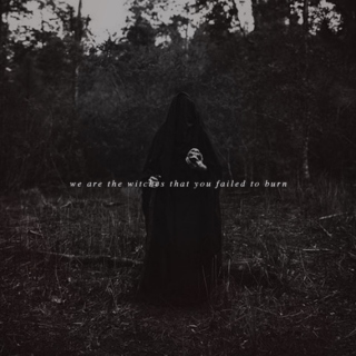 we are the witches that you failed to burn