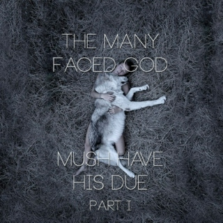 The Many Faced God Must Have His Due: Part I