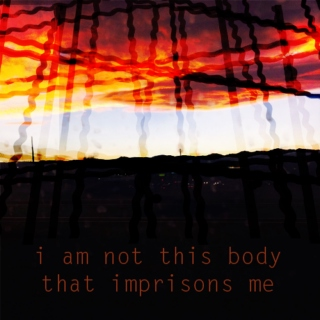 i am not this body that imprisons me