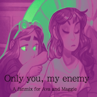 ❍nly You, My Enemy