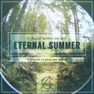 {I Found Within Me an} ETERNAL SUMMER
