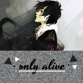 ONLY ALIVE