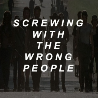 screwing with the wrong people