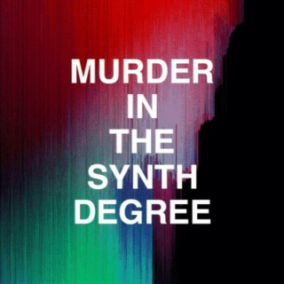 murder in the synth degree
