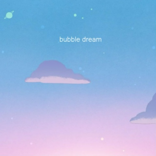 bubble dream