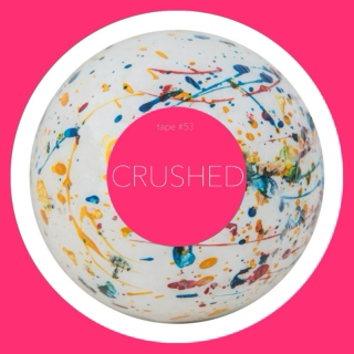 TAPE #53: CRUSHED