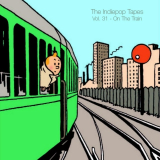 The Indiepop Tapes, Vol. 31: On The Train