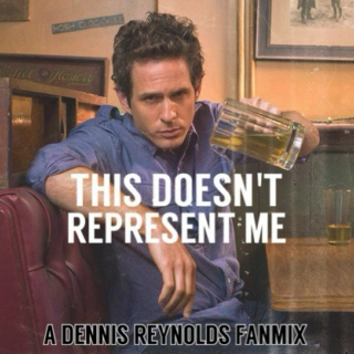 ✞ this doesn't represent me ✞ {a dennis reynolds fanmix}