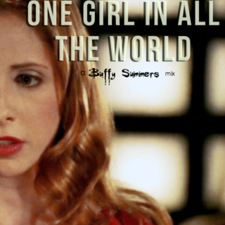 One Girl In All The World | A Buffy Summers Mix