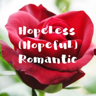 Hopeless (Hopeful) Romantic