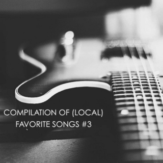 COMPILATION OF (LOCAL) FAVORITE SONGS #3