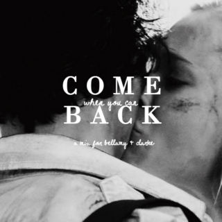 come back when you can.