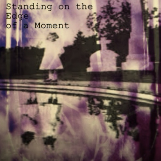 Standing on the Edge of a Moment