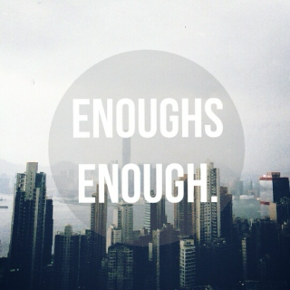 Because enough's enough, we're done.