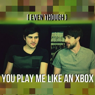[Even Though] You Play Me Like An XBOX