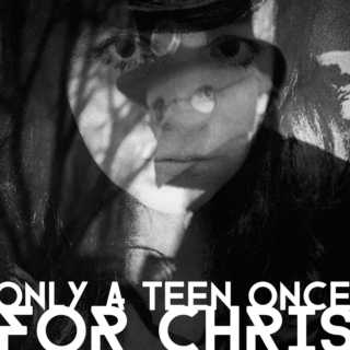 ONLY A TEEN ONCE | For Chris