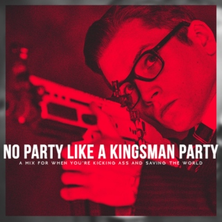 no party like a kingsman party