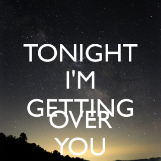 Tonight I'm getting over you.