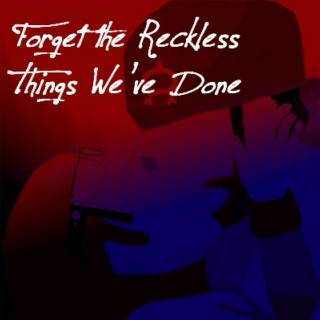 Forget the Reckless Things We've Done