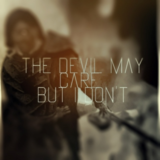 the devil may care, but i don't.