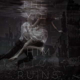 """""""You Will Love Him to Ruins"""""""