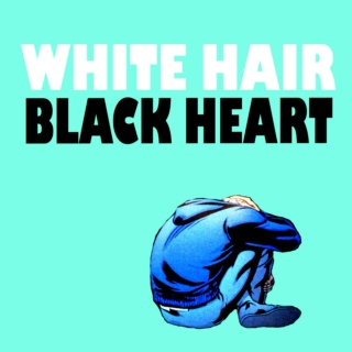 White Hair; Black Heart