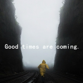 Good times are coming.