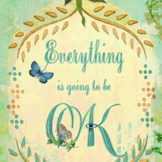 Everything is going to be okay.