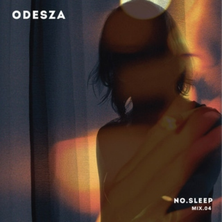 ODESZA: NO.SLEEP - Mix.04