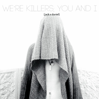 we're killers; you and i