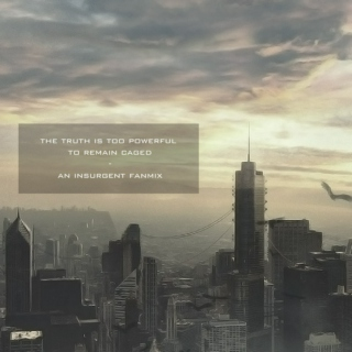 the truth is too powerful to remain caged - an insurgent fanmix
