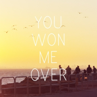 you won me over