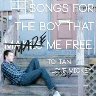 songs for the boy that made me free.