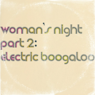 woman's night 2: electric boogaloo