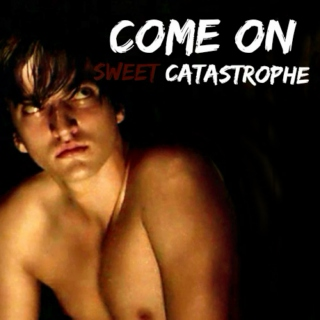 Come On, Sweet Catastrophe