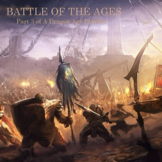 Dragon Age Part III - Battle of the Ages