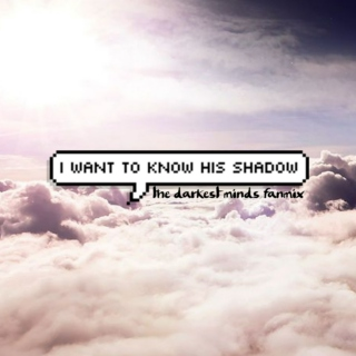 i want to know his shadow.