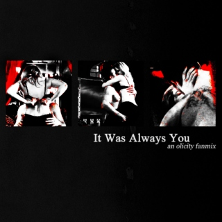 Olicity - It Was Always You
