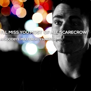 I'll miss you most of all scarecrow.