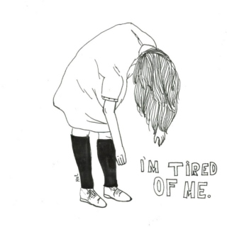 I'm tired of me