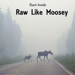 Back Inside--Raw Like Moosey