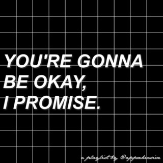 you're gonna be okay, i promise.