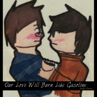 Our Love Will Burn Like Gasoline