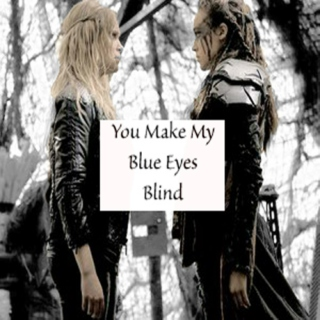 You Make My Blue Eyes Blind