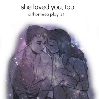 she loved you, too.