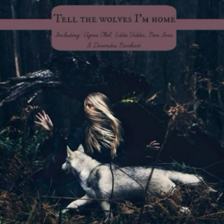 Tell the wolves I'm home