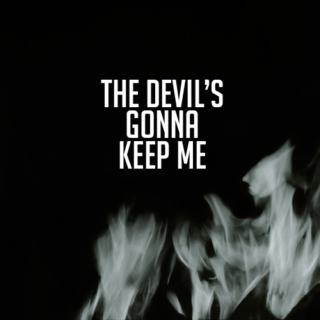The Devil's Gonna Keep Me