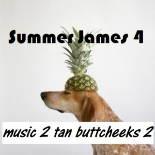 Summer James 4: music 2tan buttcheeks2