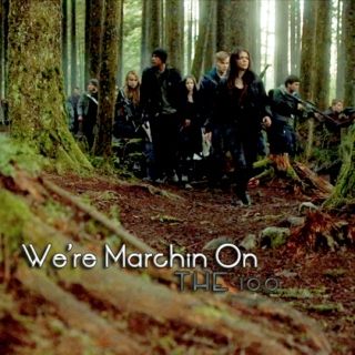 we're marchin on || The 100