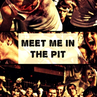 MEET ME IN THE PIT
